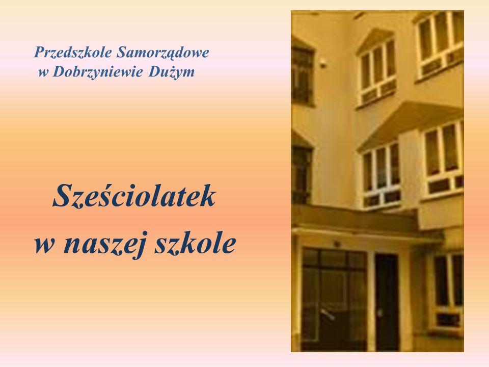 Przedszkole Samorządowe w Dobrzyniewie Dużym Sześciolatek w naszej szkole