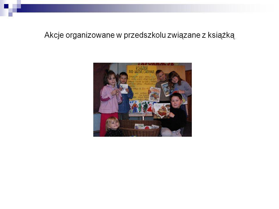 Akcje organizowane w przedszkolu związane z książką