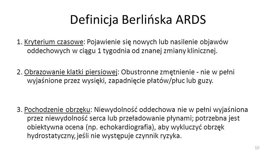 Definicja Berlińska ARDS 1. Kryterium czasowe: Pojawienie się nowych lub nasilenie objawów oddechowych w ciągu 1 tygodnia od znanej zmiany klinicznej.