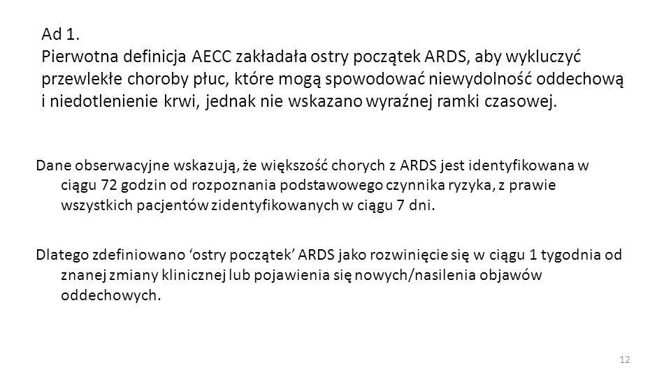Ad 1. Pierwotna definicja AECC zakładała ostry początek ARDS, aby wykluczyć przewlekłe choroby płuc, które mogą spowodować niewydolność oddechową i ni