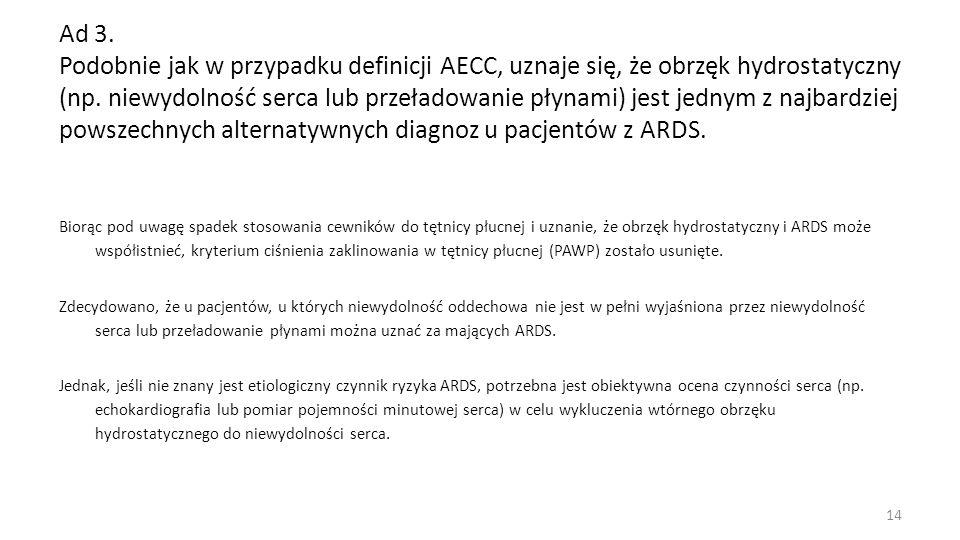 Ad 3. Podobnie jak w przypadku definicji AECC, uznaje się, że obrzęk hydrostatyczny (np. niewydolność serca lub przeładowanie płynami) jest jednym z n