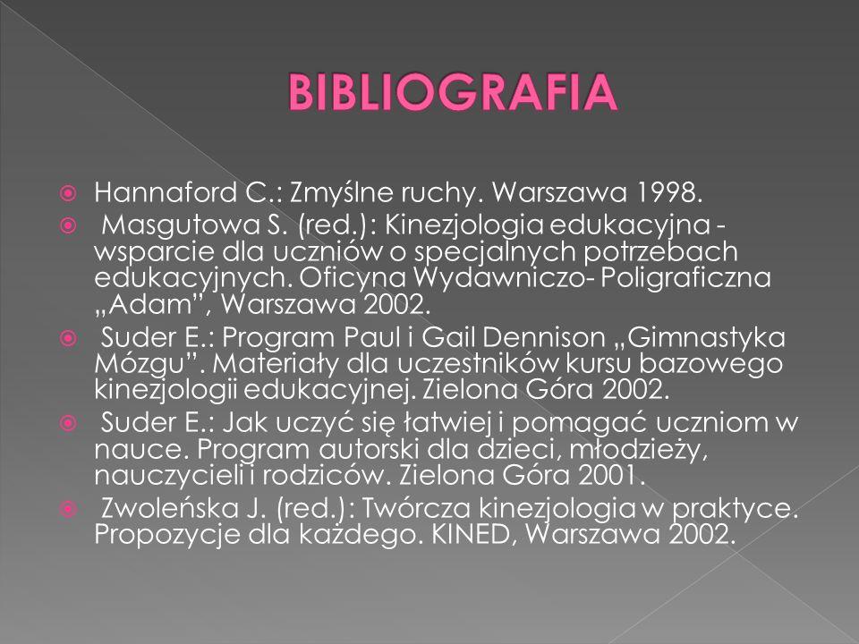 Hannaford C.: Zmyślne ruchy. Warszawa 1998. Masgutowa S. (red.): Kinezjologia edukacyjna - wsparcie dla uczniów o specjalnych potrzebach edukacyjnych.