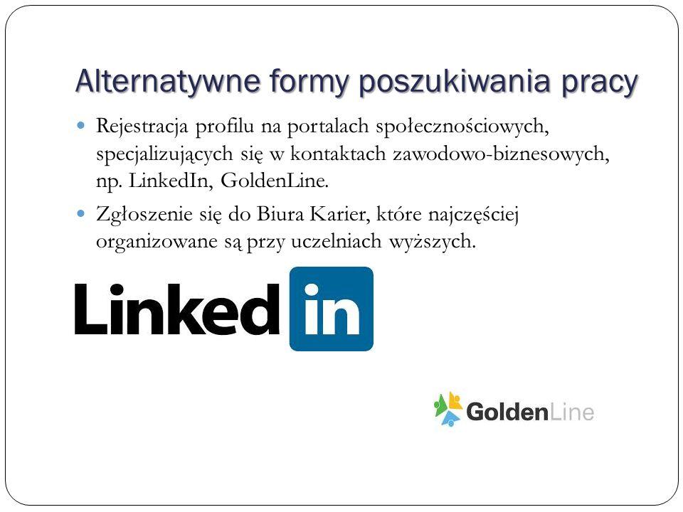 Alternatywne formy poszukiwania pracy Rejestracja profilu na portalach społecznościowych, specjalizujących się w kontaktach zawodowo-biznesowych, np.