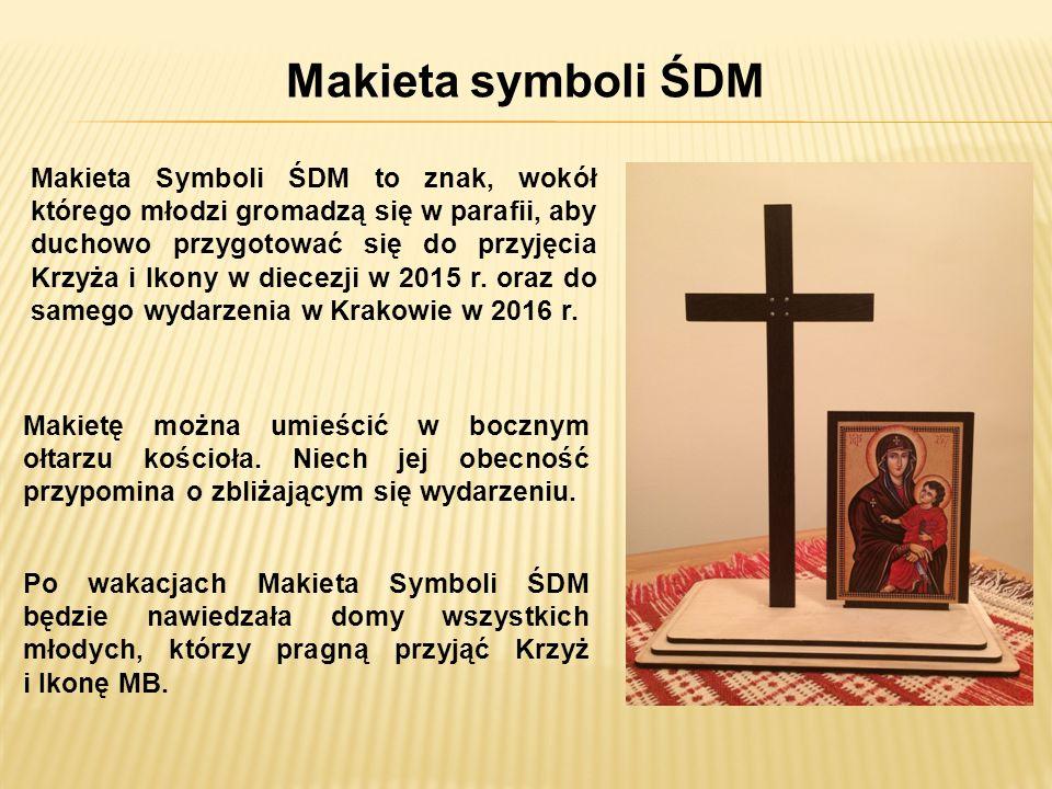 Makieta symboli ŚDM Makieta Symboli ŚDM to znak, wokół którego młodzi gromadzą się w parafii, aby duchowo przygotować się do przyjęcia Krzyża i Ikony