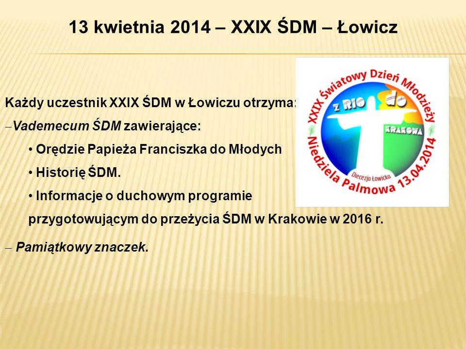 13 kwietnia 2014 – XXIX ŚDM – Łowicz Każdy uczestnik XXIX ŚDM w Łowiczu otrzyma: Vademecum ŚDM zawierające: Orędzie Papieża Franciszka do Młodych Hist