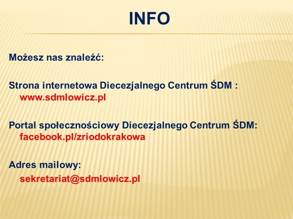 INFO Możesz nas znaleźć: Strona internetowa Diecezjalnego Centrum ŚDM : www.sdmlowicz.pl Portal społecznościowy Diecezjalnego Centrum ŚDM: facebook.pl