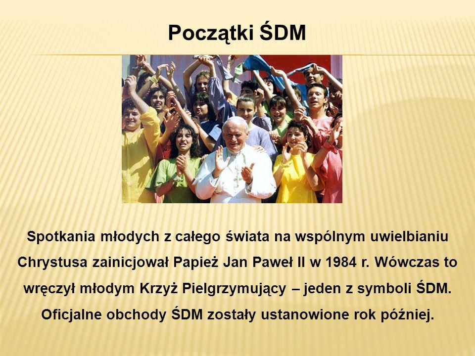 Początki ŚDM Spotkania młodych z całego świata na wspólnym uwielbianiu Chrystusa zainicjował Papież Jan Paweł II w 1984 r. Wówczas to wręczył młodym K
