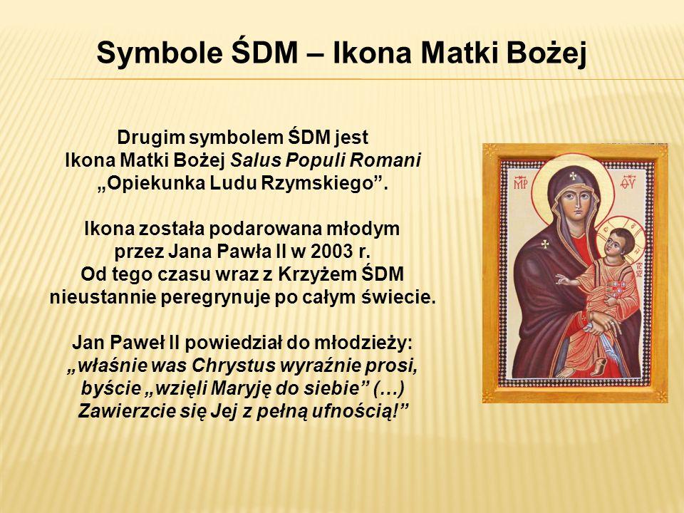 Symbole ŚDM – Ikona Matki Bożej Drugim symbolem ŚDM jest Ikona Matki Bożej Salus Populi Romani Opiekunka Ludu Rzymskiego. Ikona została podarowana mło
