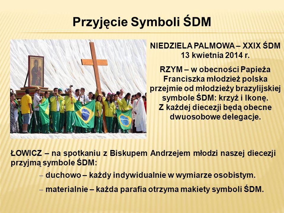 Przyjęcie Symboli ŚDM NIEDZIELA PALMOWA – XXIX ŚDM 13 kwietnia 2014 r. RZYM – w obecności Papieża Franciszka młodzież polska przejmie od młodzieży bra