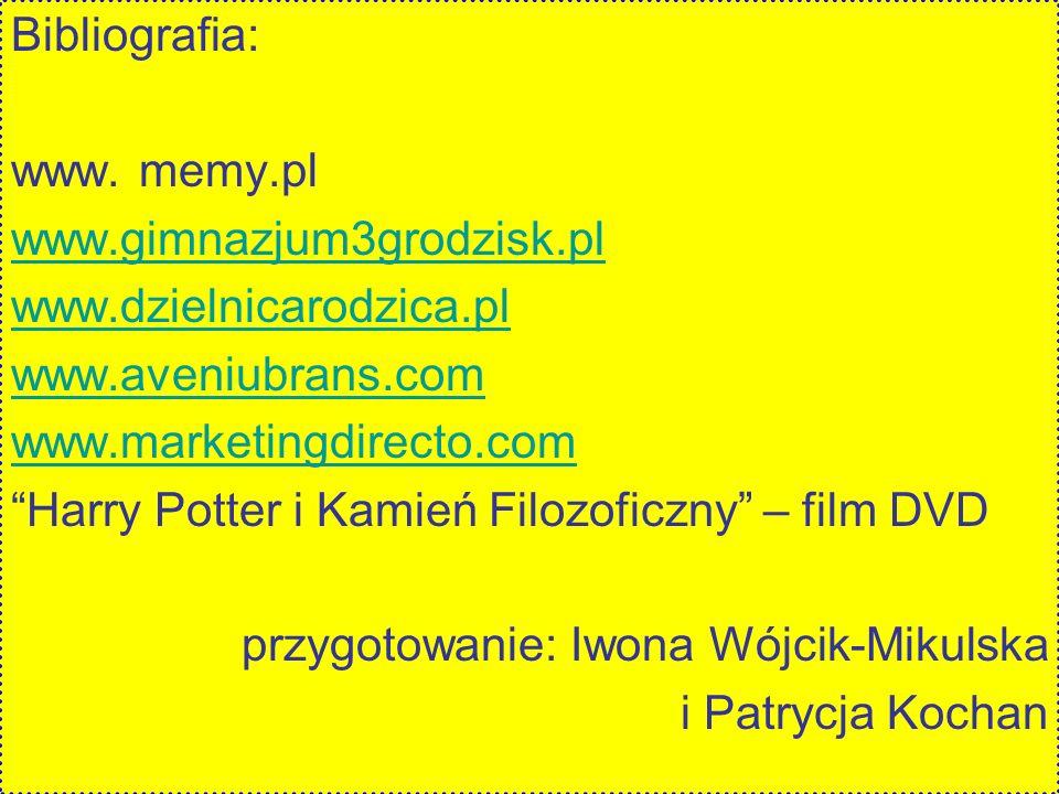 Bibliografia: www. memy.pl www.gimnazjum3grodzisk.pl www.dzielnicarodzica.pl www.aveniubrans.com www.marketingdirecto.com Harry Potter i Kamień Filozo