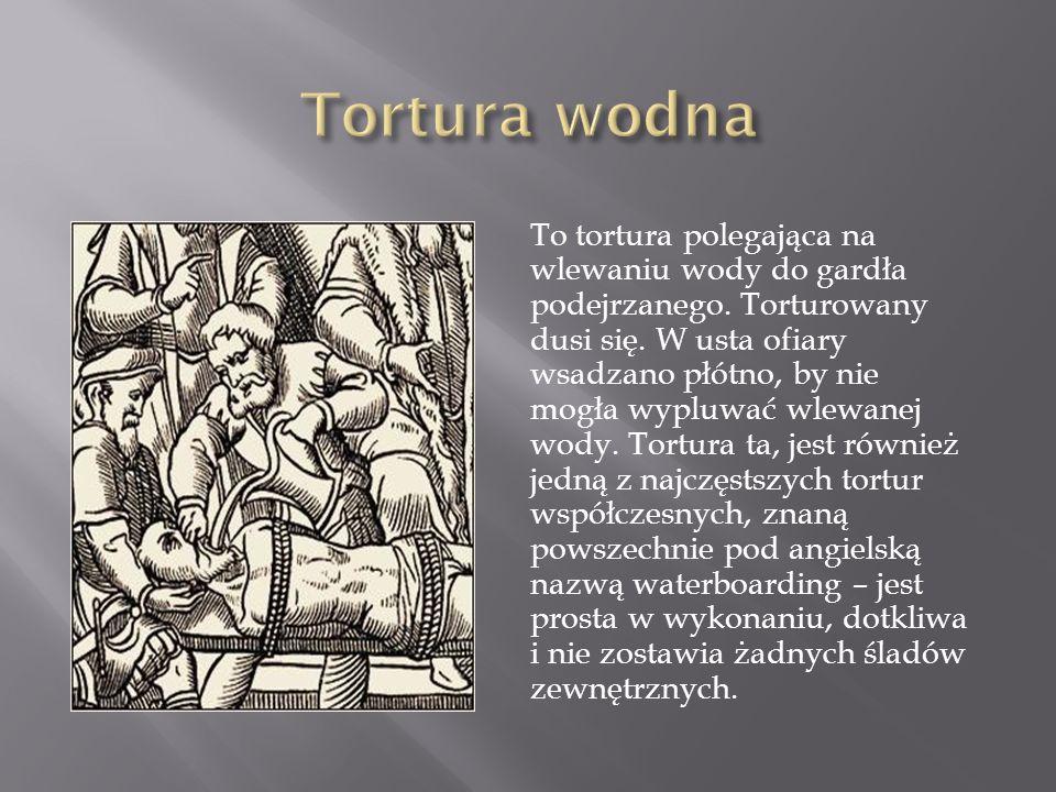 To tortura polegająca na wlewaniu wody do gardła podejrzanego.
