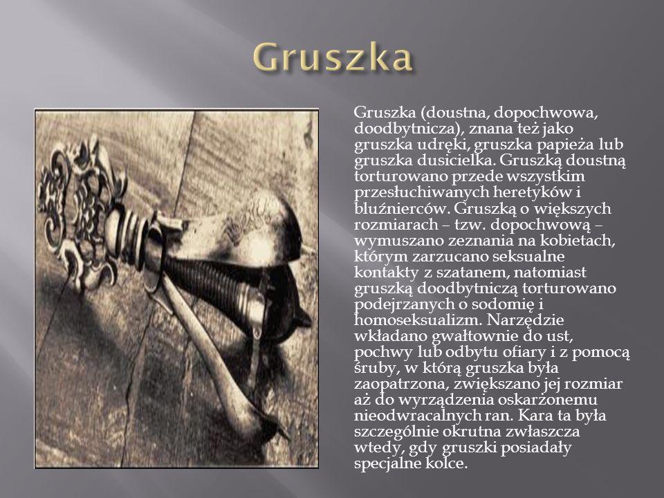 Gruszka (doustna, dopochwowa, doodbytnicza), znana też jako gruszka udręki, gruszka papieża lub gruszka dusicielka.