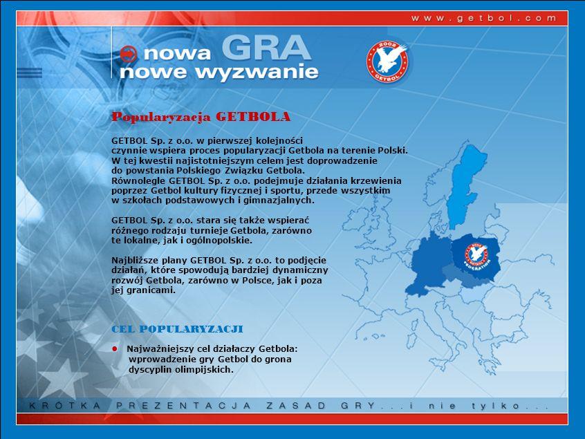 Popularyzacja GETBOLA GETBOL Sp. z o.o. w pierwszej kolejności czynnie wspiera proces popularyzacji Getbola na terenie Polski. W tej kwestii najistotn