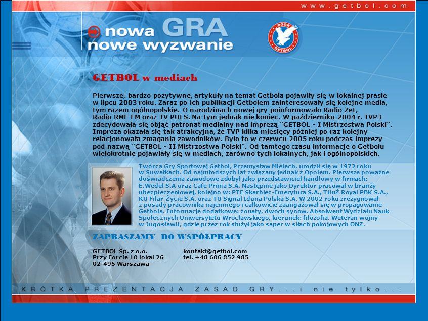 GETBOL w mediach Pierwsze, bardzo pozytywne, artykuły na temat Getbola pojawiły się w lokalnej prasie w lipcu 2003 roku. Zaraz po ich publikacji Getbo