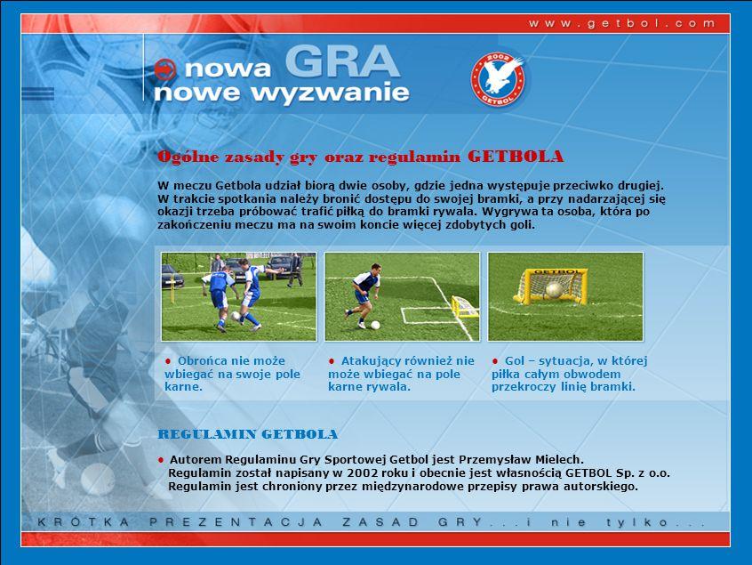 Ogólne zasady gry oraz regulamin GETBOLA W meczu Getbola udział biorą dwie osoby, gdzie jedna występuje przeciwko drugiej. W trakcie spotkania należy