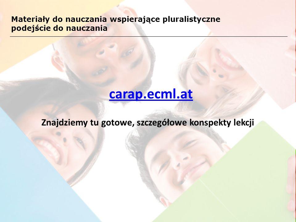 Materiały do nauczania wspierające pluralistyczne podejście do nauczania Znajdziemy tu gotowe, szczegółowe konspekty lekcji carap.ecml.at