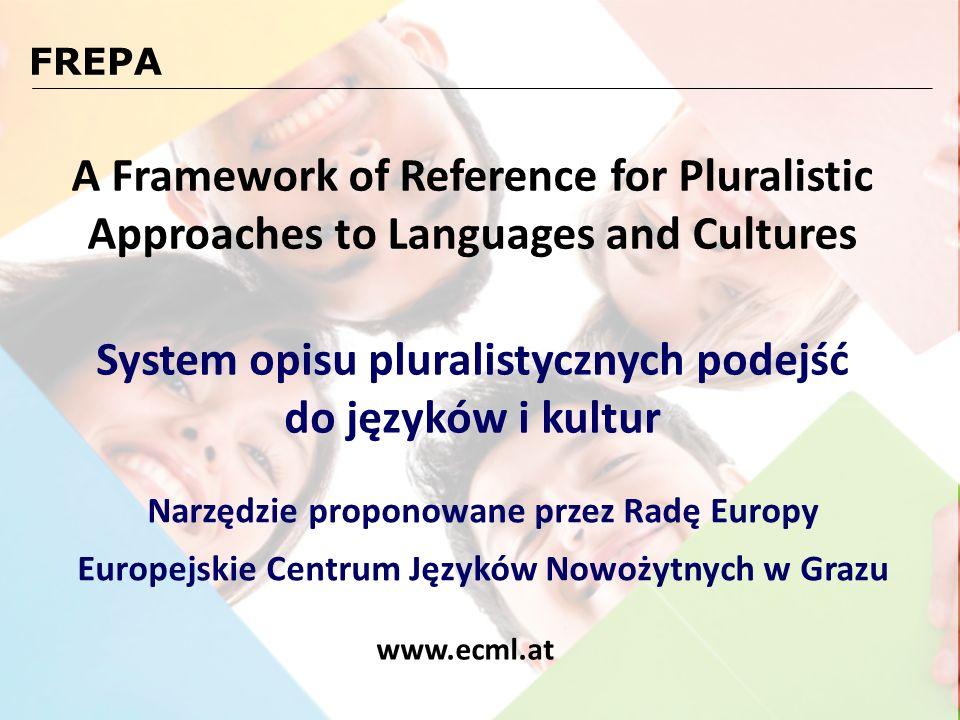 System opisu pluralistycznych podejść do języków i kultur FREPA A Framework of Reference for Pluralistic Approaches to Languages and Cultures Narzędzi