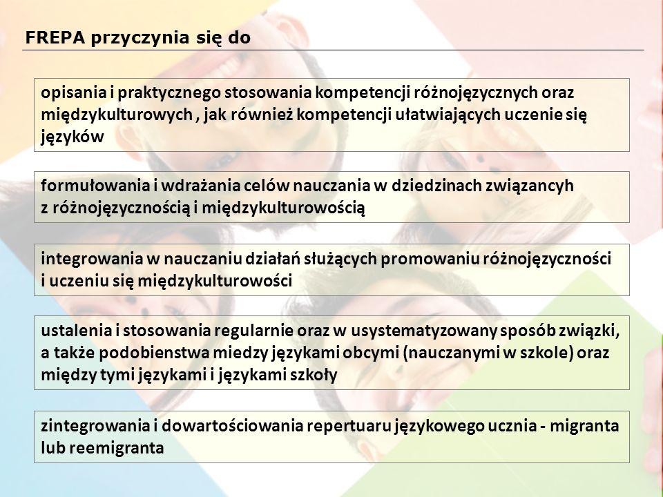 FREPA przyczynia się do opisania i praktycznego stosowania kompetencji różnojęzycznych oraz międzykulturowych, jak również kompetencji ułatwiających u