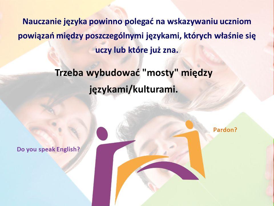 Nauczanie języka powinno polegać na wskazywaniu uczniom powiązań między poszczególnymi językami, których właśnie się uczy lub które już zna. Trzeba wy