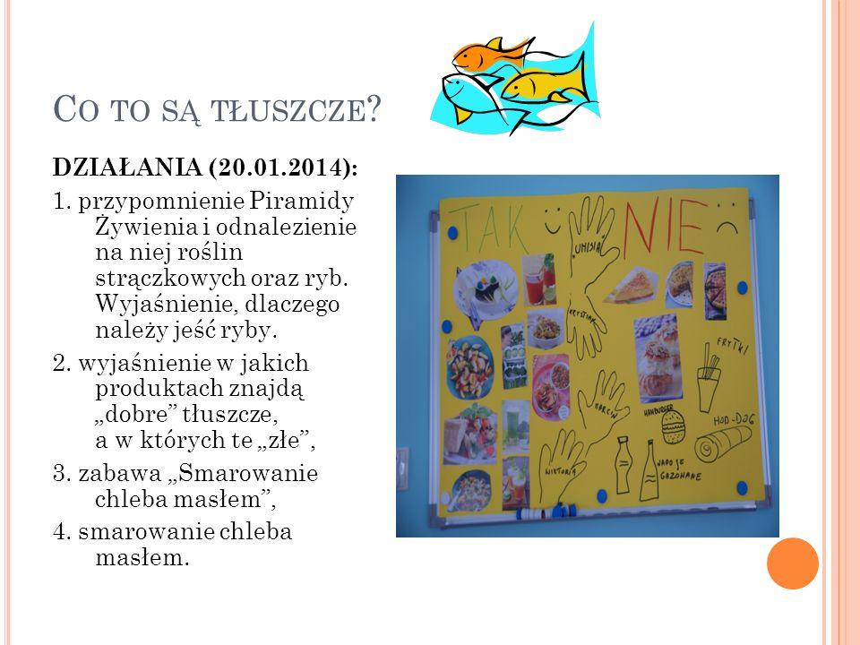 C O TO SĄ TŁUSZCZE ? DZIAŁANIA (20.01.2014): 1. przypomnienie Piramidy Żywienia i odnalezienie na niej roślin strączkowych oraz ryb. Wyjaśnienie, dlac