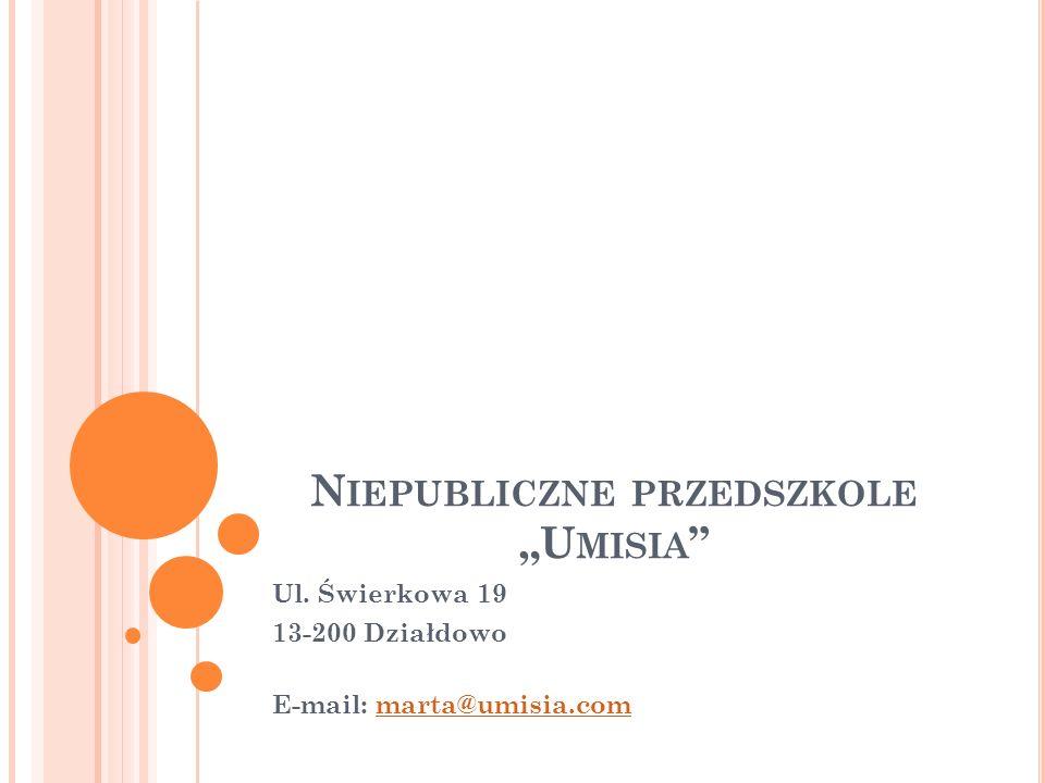 N IEPUBLICZNE PRZEDSZKOLE U MISIA Ul. Świerkowa 19 13-200 Działdowo E-mail: marta@umisia.commarta@umisia.com