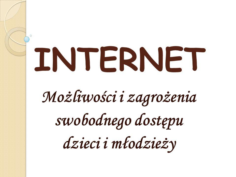 INTERNET Możliwości i zagrożenia swobodnego dostępu dzieci i młodzieży