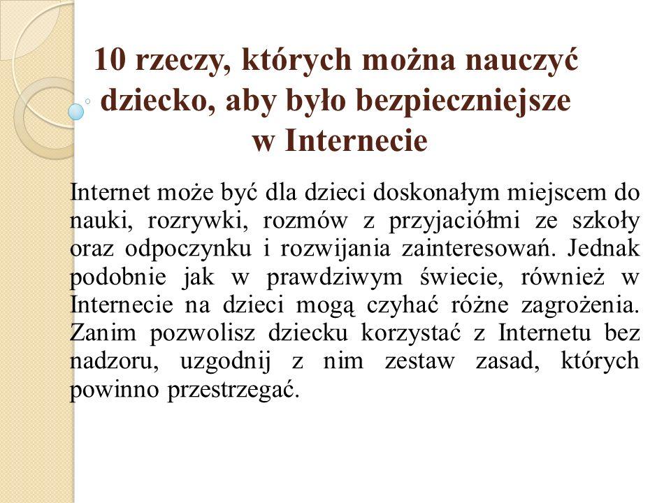 JAK CHRONIĆ DZIECI W INTERNECIE Wbrew pozorom, aby skutecznie chronić dzieci przed zagrożeniami płynącymi z Internetu, nie trzeba wcale być programist