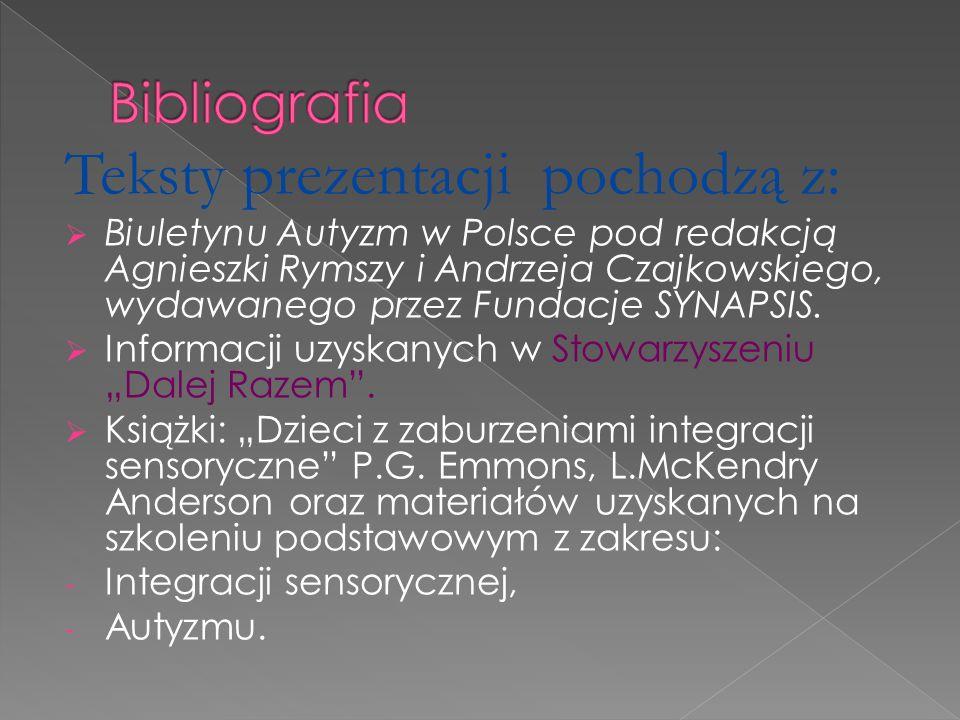 Teksty prezentacji pochodzą z: Biuletynu Autyzm w Polsce pod redakcją Agnieszki Rymszy i Andrzeja Czajkowskiego, wydawanego przez Fundacje SYNAPSIS. I