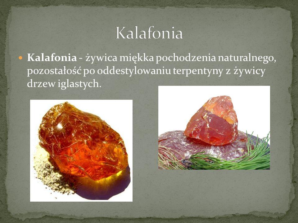 Kalafonia - żywica miękka pochodzenia naturalnego, pozostałość po oddestylowaniu terpentyny z żywicy drzew iglastych.