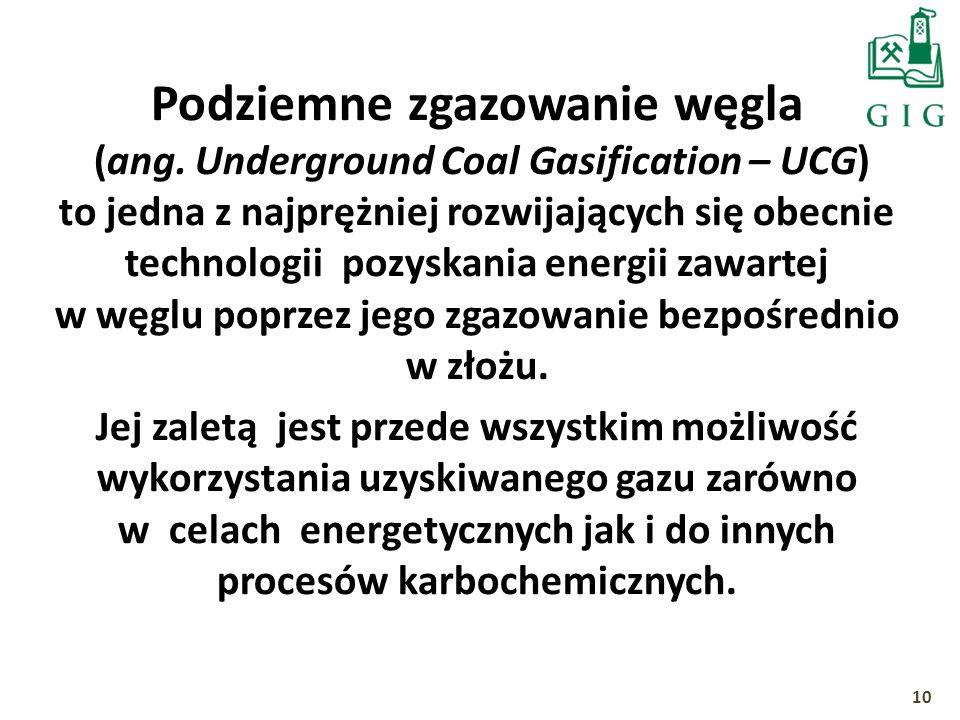 Podziemne zgazowanie węgla (ang. Underground Coal Gasification – UCG) to jedna z najprężniej rozwijających się obecnie technologii pozyskania energii