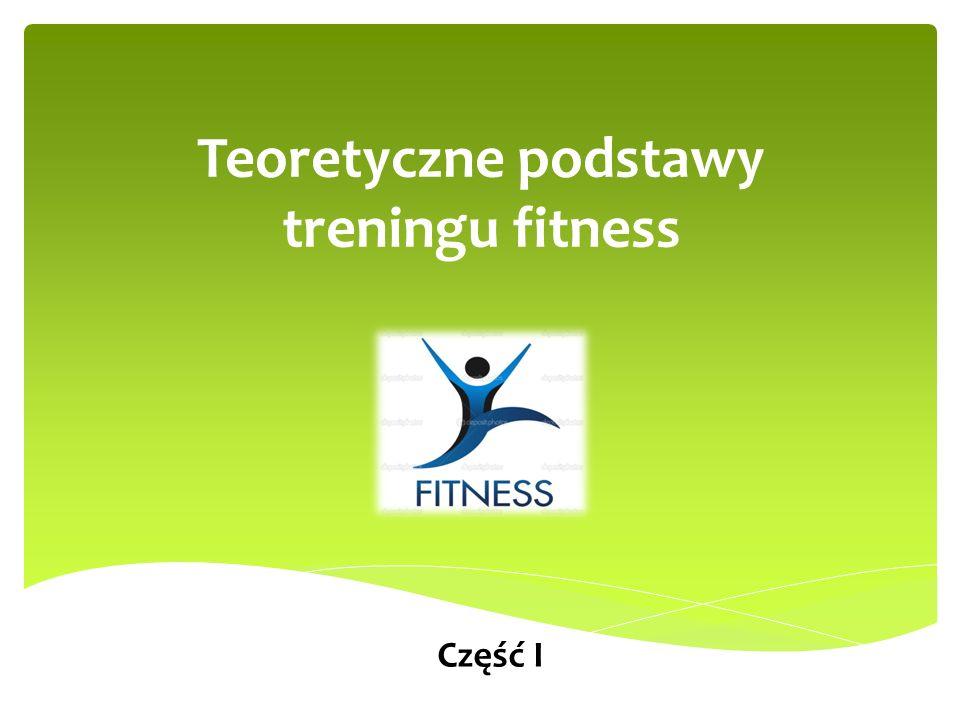 1.Podstawowe pojęcia i definicje 2. Ogólne zasady treningu fitness 3.