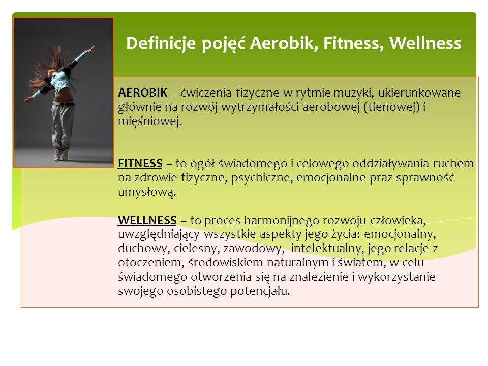 AEROBIK – ćwiczenia fizyczne w rytmie muzyki, ukierunkowane głównie na rozwój wytrzymałości aerobowej (tlenowej) i mięśniowej. FITNESS – to ogół świad