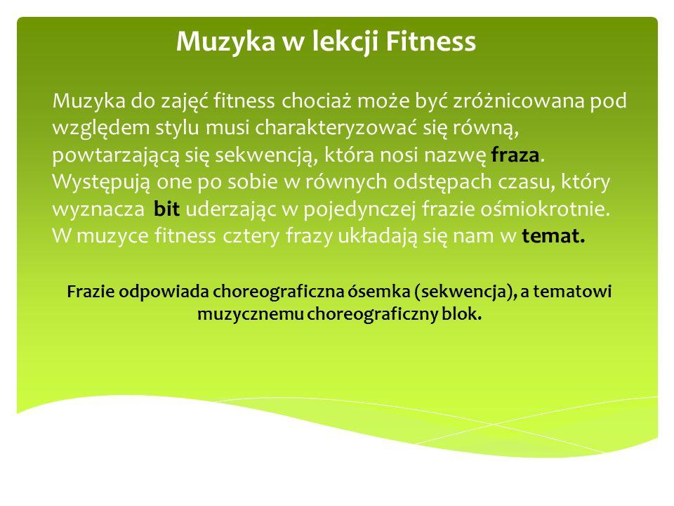 Muzyka w lekcji Fitness Muzyka do zajęć fitness chociaż może być zróżnicowana pod względem stylu musi charakteryzować się równą, powtarzającą się sekw