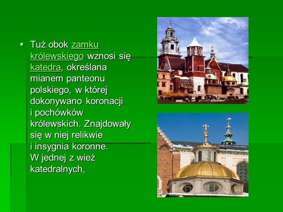 Tuż obok zamku królewskiego wznosi się katedra, określana mianem panteonu polskiego, w której dokonywano koronacji i pochówków królewskich. Znajdowały