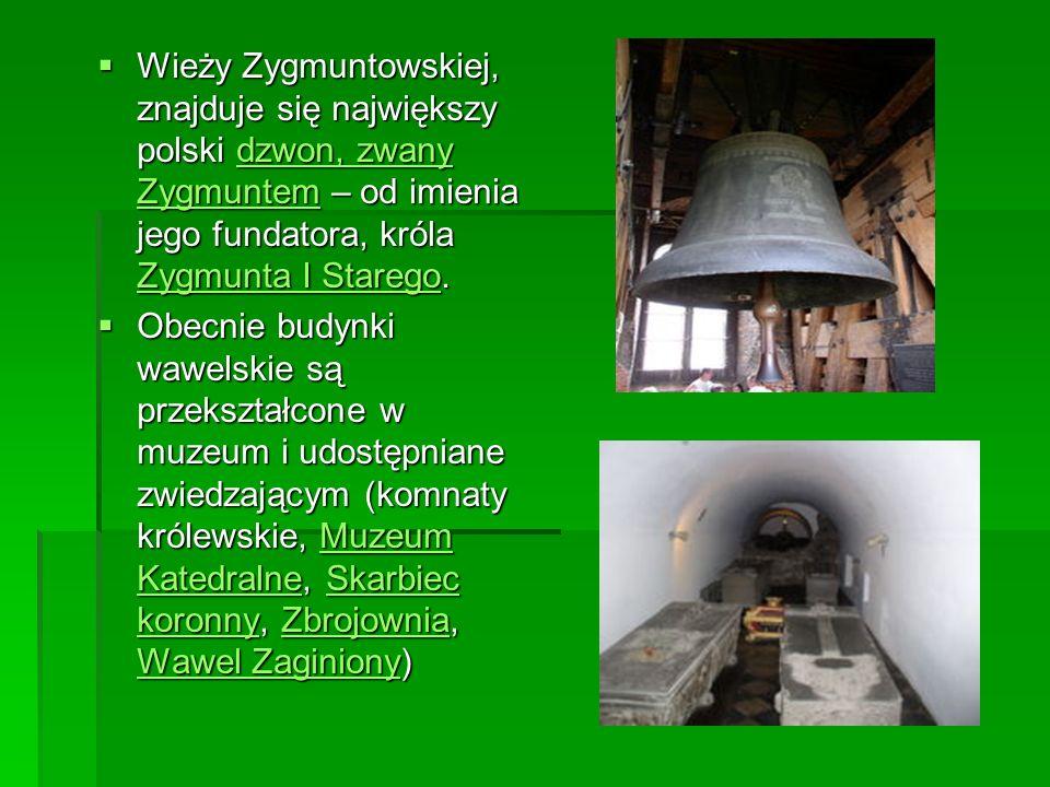 Wieży Zygmuntowskiej, znajduje się największy polski dzwon, zwany Zygmuntem – od imienia jego fundatora, króla Zygmunta I Starego. Wieży Zygmuntowskie