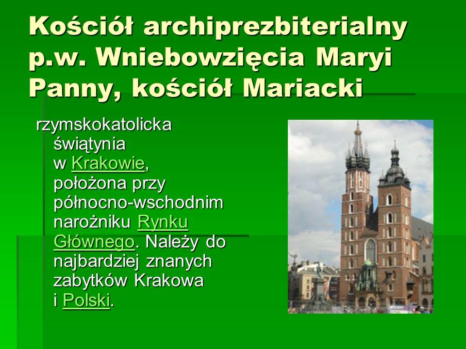 Kościół archiprezbiterialny p.w. Wniebowzięcia Maryi Panny, kościół Mariacki rzymskokatolicka świątynia w Krakowie, położona przy północno-wschodnim n