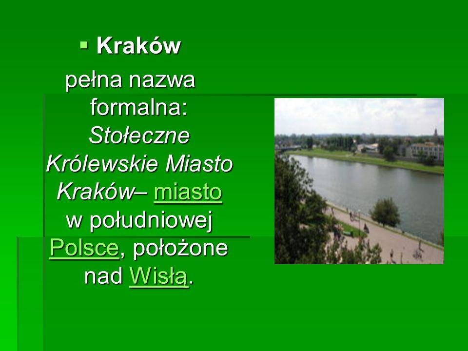 Kraków Kraków pełna nazwa formalna: Stołeczne Królewskie Miasto Kraków– miasto w południowej Polsce, położone nad Wisłą. miasto PolsceWisłąmiasto Pols