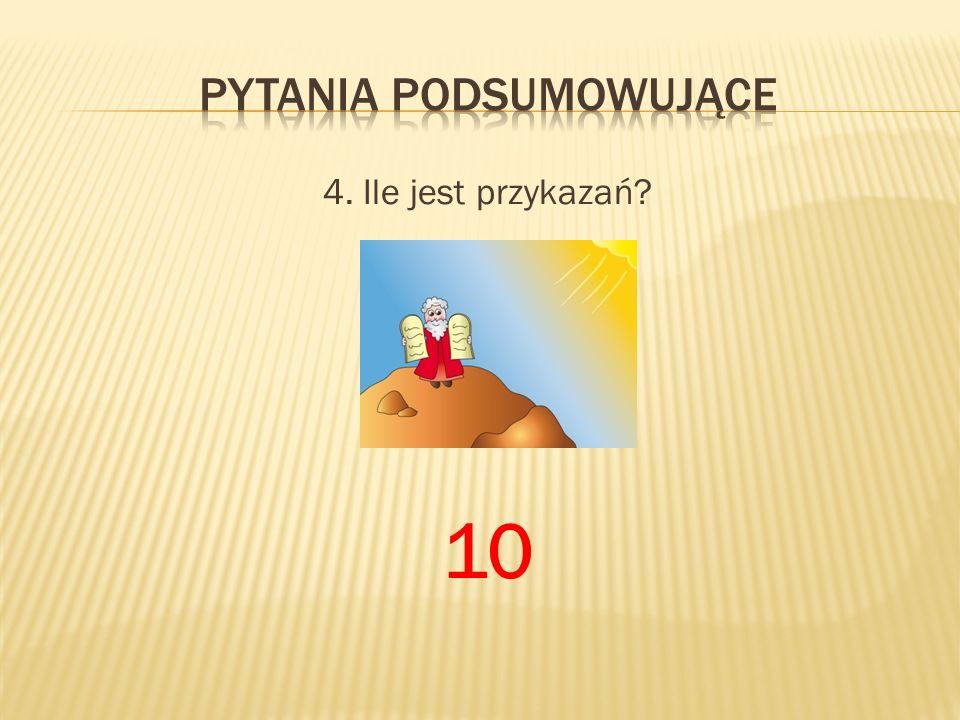 4. Ile jest przykazań? 10