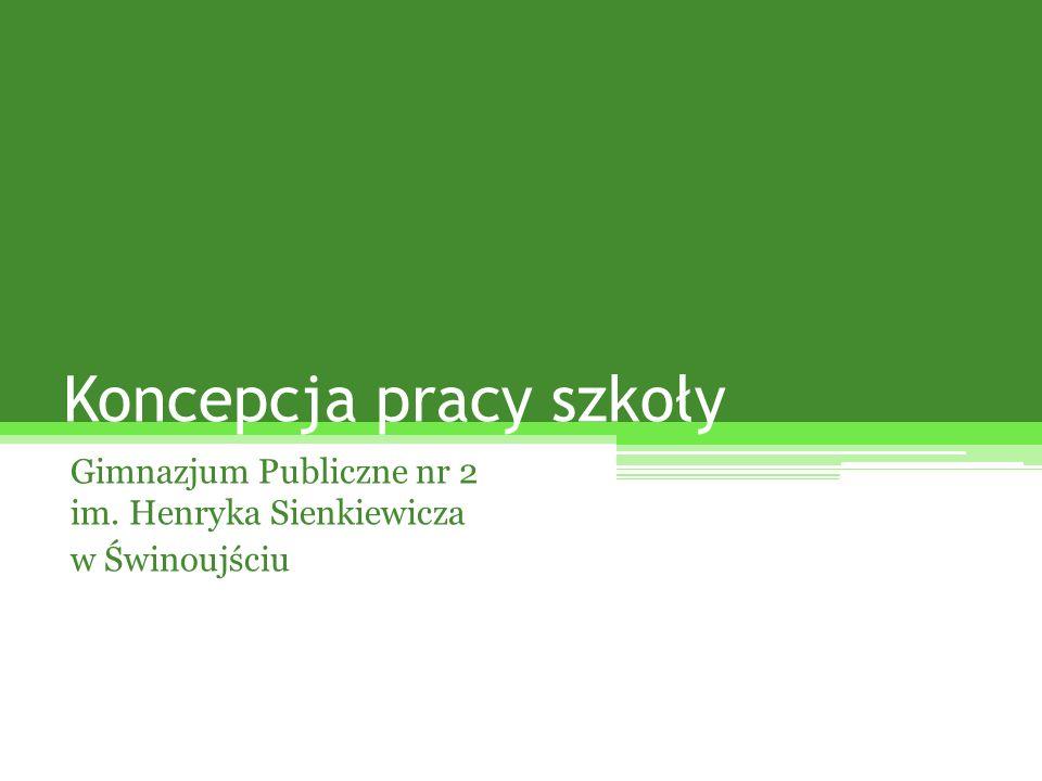 Koncepcja pracy szkoły Gimnazjum Publiczne nr 2 im. Henryka Sienkiewicza w Świnoujściu