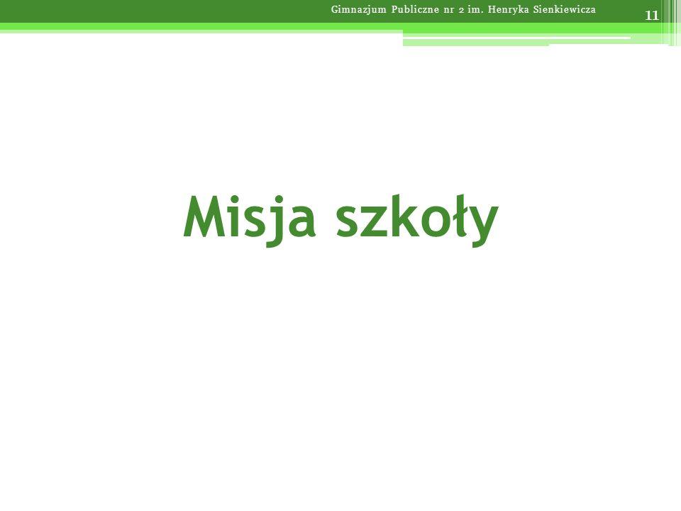 Misja szkoły 11 Gimnazjum Publiczne nr 2 im. Henryka Sienkiewicza