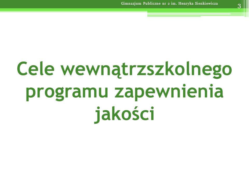 Cele wewnątrzszkolnego programu zapewnienia jakości Gimnazjum Publiczne nr 2 im. Henryka Sienkiewicza 3