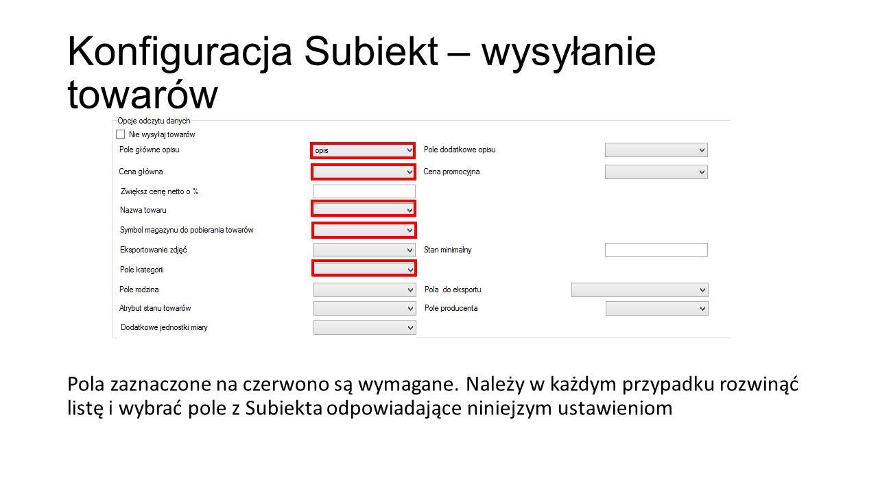 Konfiguracja Subiekt – wysyłanie towarów Pola zaznaczone na czerwono są wymagane.