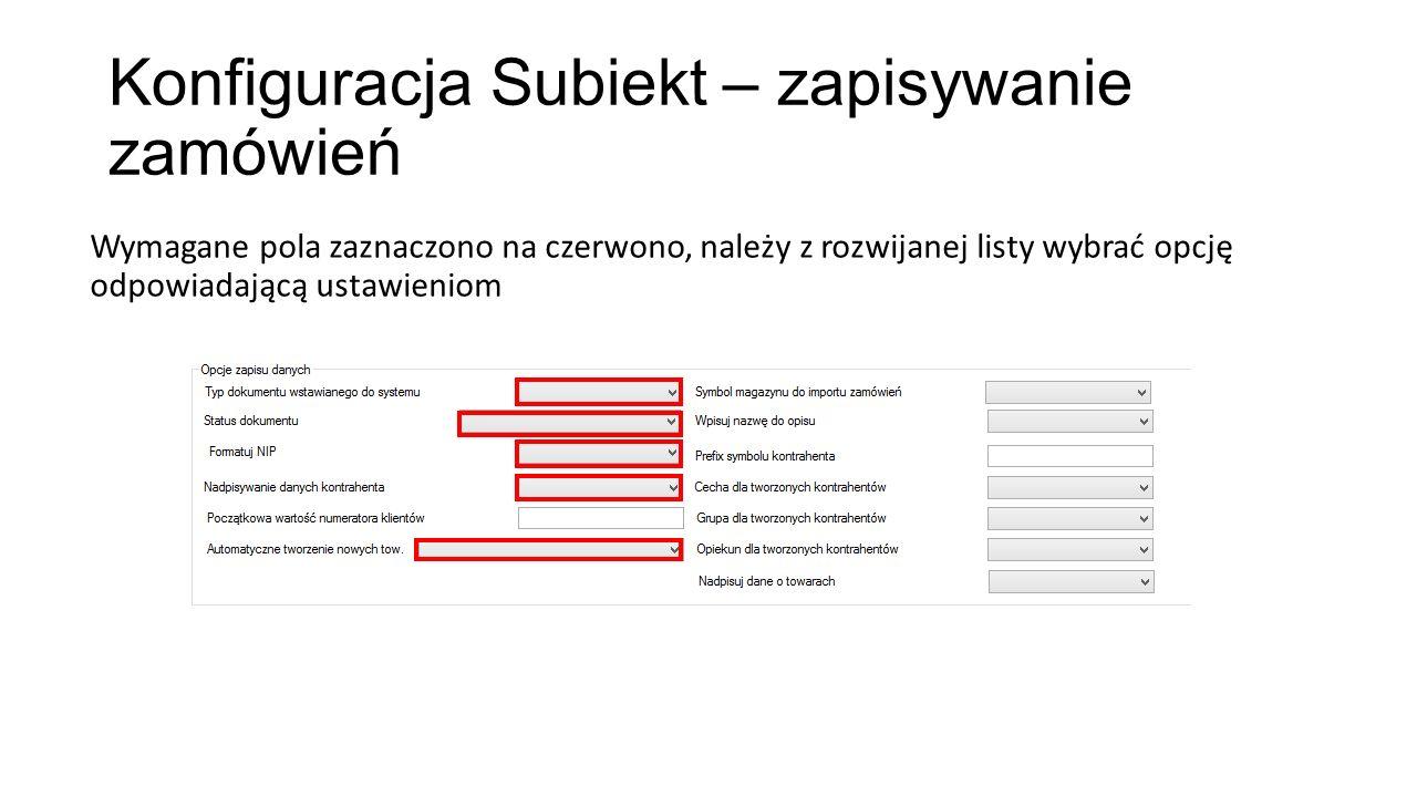 Konfiguracja Subiekt – zapisywanie zamówień Wymagane pola zaznaczono na czerwono, należy z rozwijanej listy wybrać opcję odpowiadającą ustawieniom