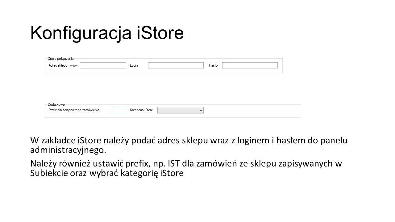 Konfiguracja iStore W zakładce iStore należy podać adres sklepu wraz z loginem i hasłem do panelu administracyjnego.