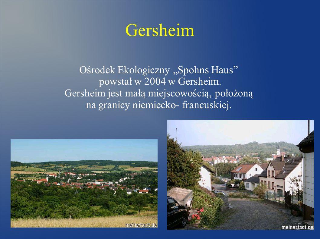 Gersheim Ośrodek Ekologiczny Spohns Haus powstał w 2004 w Gersheim. Gersheim jest małą miejscowością, położoną na granicy niemiecko- francuskiej.