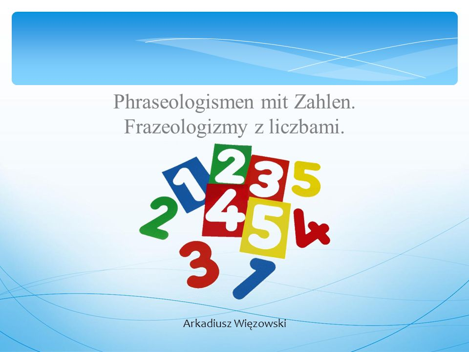 Phraseologismen mit Zahlen. Frazeologizmy z liczbami. Arkadiusz Więzowski