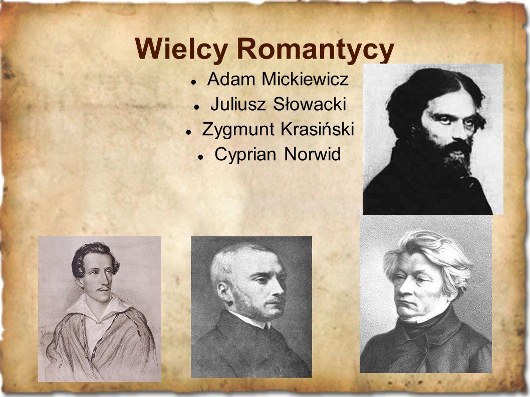 Wielcy Romantycy Adam Mickiewicz Juliusz Słowacki Zygmunt Krasiński Cyprian Norwid