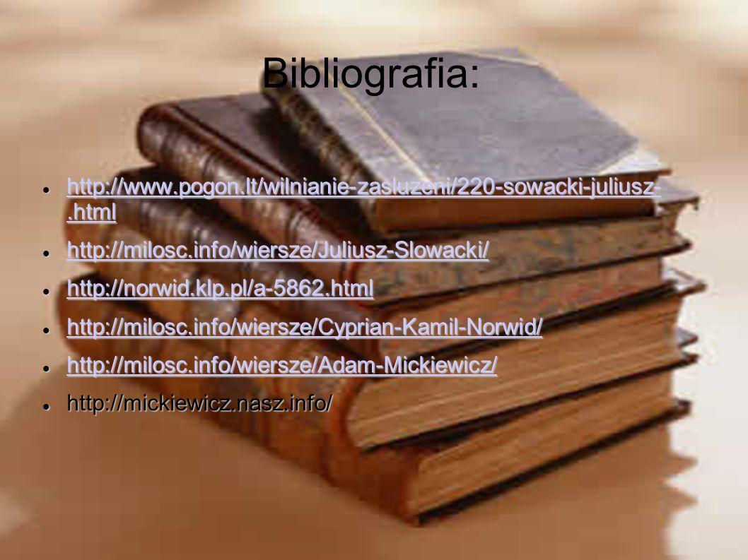 Bibliografia: http://www.pogon.lt/wilnianie-zasluzeni/220-sowacki-juliusz-.html http://www.pogon.lt/wilnianie-zasluzeni/220-sowacki-juliusz-.html http
