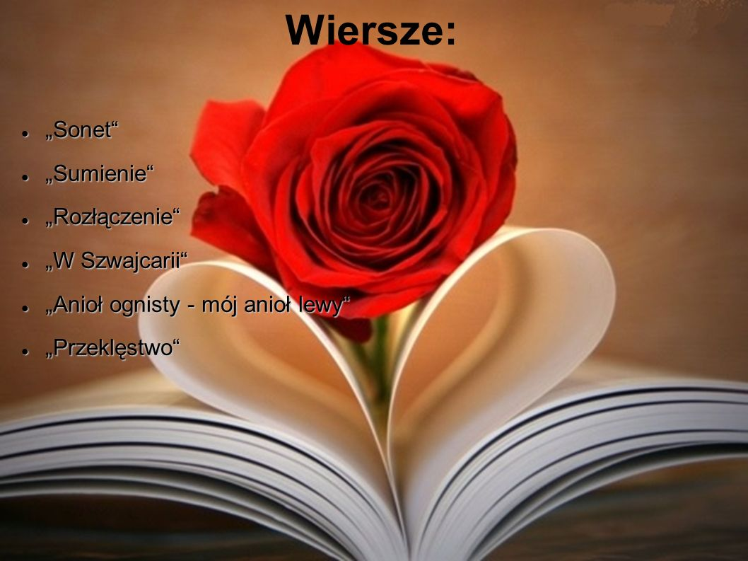 Wiersze: Sonet Sonet Sumienie Sumienie Rozłączenie Rozłączenie W Szwajcarii W Szwajcarii Anioł ognisty - mój anioł lewy Anioł ognisty - mój anioł lewy