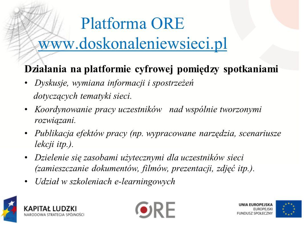 Platforma ORE www.doskonaleniewsieci.pl Działania na platformie cyfrowej pomiędzy spotkaniami Dyskusje, wymiana informacji i spostrzeżeń dotyczących t